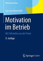 Motivation im Betrieb: Mit Fallstudien aus der Praxis, Ausgabe 11