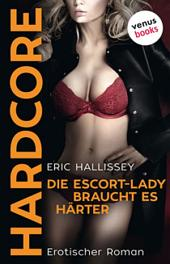 Die Escort-Lady braucht es härter - HARDCORE: Erotischer Roman