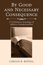 By Good and Necessary Consequence: A Preliminary Genealogy of Biblicist Foundationalism