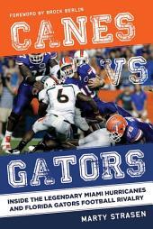 Canes vs. Gators: Inside the Legendary Miami Hurricanes and Florida Gators Football Rivalry