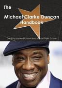 The Michael Clarke Duncan Handbook   Everything You Need to Know about Michael Clarke Duncan PDF