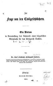 Zur Frage von den Civilgesetzbüchern: Ein Votum in Veranlassung des Entwurfs eines bürgerlichen Gesetzbuchs für das Königreich Sachsen ...