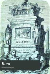 Rom: Anfang, fortgang, ausbreitung und verfall des weltreiches der Römer, Band 1