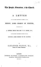 The People, Education, and the Church. A Letter to Henry, Bishop of Exeter, Occasioned by a Letter from the Rev. W. F. Hook to the Bishop of St. Davids