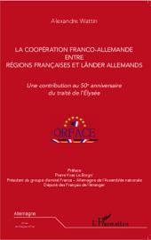 La coopération franco-allemande entre régions françaises et Länder allemands: Une contribution au 50e anniversaire du traité de l'Elysée