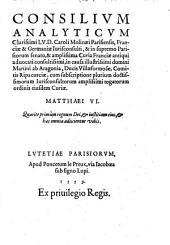 Consilium analyticum clarissimi viri J. V. D. Caroli Molinaei ... in causa illustrissimi domini Martini ab Arragonia ducis Villaeformosae