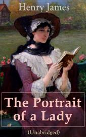 The Portrait of a Lady (Unabridged): From the famous author of the realism movement, known for The Turn of The Screw, The Wings of the Dove, The American, The Bostonian, The Ambassadors, What Maisie Knew…