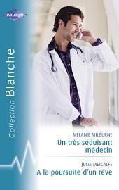 Un très séduisant médecin - A la poursuite d'un rêve (Harlequin Blanche)
