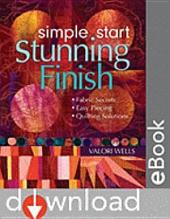 Simple Start–Stunning Finish: Fabric Secrets - Easy Piecing - Quilting Solutions