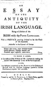 An Essay on the Antiquity of the Irish Language: Being a Collation of the Irish with the Punic Language ...