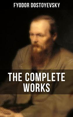 THE COMPLETE WORKS OF FYODOR DOSTOYEVSKY PDF