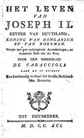 Het leven van Joseph II, keizer van Duytsland, koning van Hongarien en van Bohemen. Verrijkt met zeer onderrigtende aan- teekeningen, en vermaerde Bulle van den paus ...