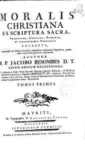 Moralis christiana ex Scriptura Sacra, traditione, conciliis, Patribus, ex insignioribus Theologiis ...