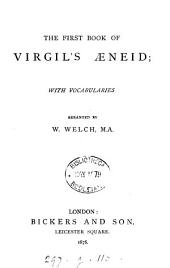 The first book of Virgil's Æneid; with vocabularies arranged by W. Welch