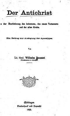 Der Antichrist in der   berlieferung des Judentums  des Neuen Testaments und der alten Kirche PDF