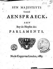 Syn majesteyts gratieuse aenspraeck, aen beyde Huysen des Parlaments