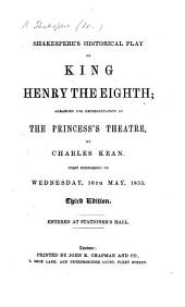 Shakespere's historical play of King Henry the Eighth, arranged for representation at the Princess's Theatre, by C. Kean, etc