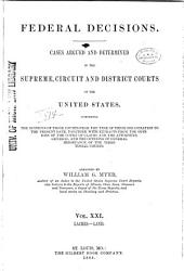 Federal Decisions: Cases Argued and Determined in the Supreme, Circuit and District Courts of the United States, Comprising the Opinions of Those Courts from the Time of Their Organization to the Present Date, Together with Extracts from the Opinions of the Court of Claims and the Attorneys-General, and the Opinions of General Importance of the Territorial Courts. Arranged by William G. Myer, Volume 21
