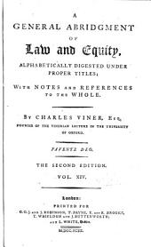 A General Abridgment of Law and Equity: Alphabetically Digested Under Proper Titles : with Notes and References to the Whole, Volume 14
