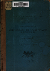 Report by W. L. Mackenzie King, Commissioner Appointed to Investigate Into the Losses Sustained by the Japanese Population of Vancouver, B.C. on the Occasion of the Riots in that City in September 1907