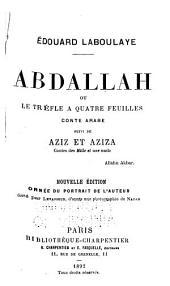 Abdallah; ou, Le trèfle à quatre feuilles: Conte arabe suivi de Aziz et Aziza, contes des Mille et une nuits