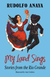 My Land Sings: Stories from the Río Grande