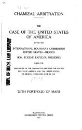 Chamizal arbitration: The case of the United States of America before the International boundary commission, United States-Mexico, Hon. Eugene Lafleur presiding under the provisions of the convention between the United States of America and the United States of Mexico, concluded June 24, 1910. With portfolio of maps