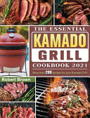 The Essential Kamado Grill Cookbook 2021