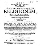Diss. theol. vanam pseudo-christianorum religionem, Jacobi I, 26 descriptam: Jacob. I, 26 descripta