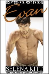 Tempting His Best Friend: Evan (Steamy, Breeding, Impregnation, Barely Legal, Taboo Romance, Erotic Sex Stories): Tempting His Best Friend