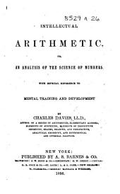 Intellectual Arithmetic, or, an Analysis of the science of numbers, with especial reference to mental training and development