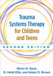 Trauma Systems Therapy for Children and Teens, Second Edition: Edition 2