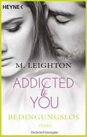 Bedingungslos: Addicted to You 3 - Roman