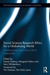 Social Science Research Ethics for a Globalizing World: Interdisciplinary and Cross-Cultural Perspectives