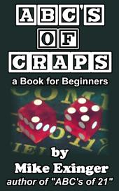 The ABC's of Craps: (a Book for Beginners)