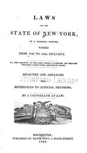 Laws of the State of New-York, of a General Nature, Passed from 1828 to 1842, Inclusive: Selected and Arranged with References to Judicial Decisions by a Counsellor at Law