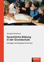 Sprachliche Bildung in der Grundschule   Grundlagen und Anregungen f  r die Praxis PDF