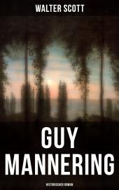 Guy Mannering: Historischer Roman: Der Roman eines Sterndeuters/Astrologen