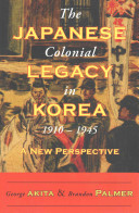 The Japanese Colonial Legacy in Korea  1910 1945