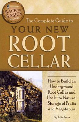 The Complete Guide to Your New Root Cellar