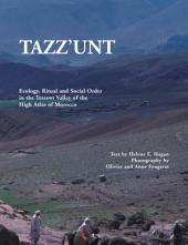 Tazz'Unt: Ecology, Social Order and Ritual in the Tessawt Valley of the High Atlas of Morocco