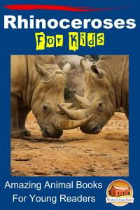 Rhinoceroses For Kids   Amazing Animal Books For Young Readers PDF