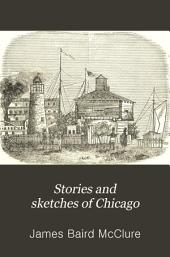 "Stories and Sketches of Chicago: An Interesting, Entertaining, and Instructive Sketch History of the Wonderful City ""by the Sea""."