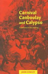 Carnival Canboulay And Calypso Book PDF