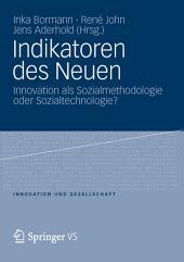 Indikatoren des Neuen: Innovation als Sozialmethodologie oder Sozialtechnologie?