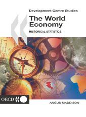 Development Centre Studies The World Economy Historical Statistics: Historical Statistics
