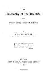 The Philosophy of the Beautiful: Being Outlines of the History of Aesthetics, Volume 1