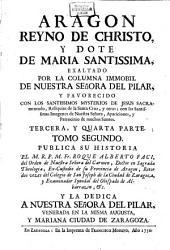 Aragon Reyno de Christo y Dote de Maria SS. fundado sobre la columna immobil de Nuestrea Señora en su Ciudad de Zaragoza: Volumen 2