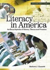 Literacy in America: An Encyclopedia of History, Theory and Practice, Volume 1