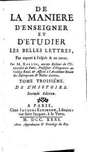 De La Manière D'Enseigner Et D'Étudier Les Belles Lettres: Par rapport à l'esprit & au coeur. De L'Histoire, Volume3